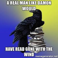 A Real Man Meme - a real man like damon would have read gone with the wind