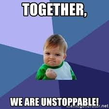 Unstoppable Meme - together we are unstoppable success kid meme generator