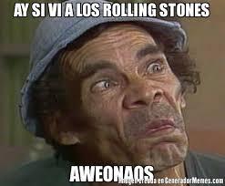 Rolling Stones Meme - ay si vi a los rolling stones aweonaos meme de don ramon vasilon