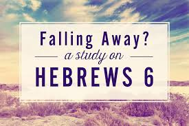falling away a study of hebrews 6 grace thru faith