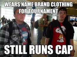 Noob Meme - wears name brand clothing for tournament still runs cap meme