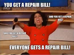 Car Repair Meme - you get a repair bill everyone gets a repair bill and you get a