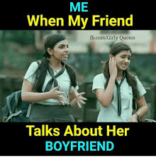 Memes For Fb - me when my friend fbcomgirly quotes talks about her boyfriend meme
