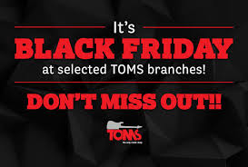 black friday at t black friday at selected toms branches toms specials 2016