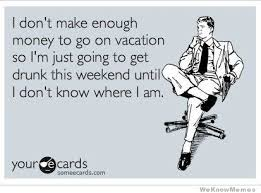 Make An Ecard Meme - i don t make enough money to go on vacation so weknowmemes