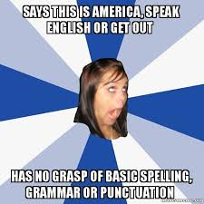 Punctuation Meme - says this is america speak english or get out has no grasp of basic