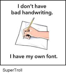 Handwriting Meme - i don t have bad handwriting i have my own font supertroll bad