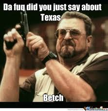 Mess Meme - don t mess with texas by zhorahsoldier meme center
