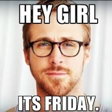 Its Friday Meme Pictures - hey girl its friday friday memes pinterest hey girl friday