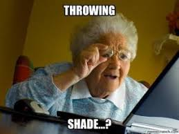 Shade Memes - throwing shade meme shade best of the funny meme