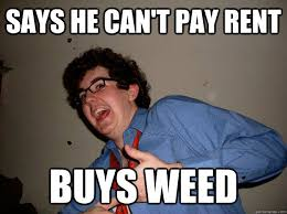 Roommate Memes - says he can t pay rent buys weed scumbag roommate quickmeme