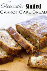 cheesecake stuffed carrot cake bread recipe carrot cake bread
