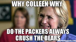 Packers Bears Memes - why colleen why do the packers always crush the bears meme hillary