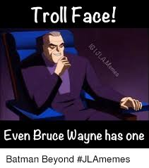 Batman Face Meme - troll face even bruce wayne has one batman beyond jlamemes batman