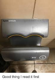 Dyson Airblade Meme - dyson airblade nsf good thing i read it first funny meme on me me