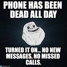 Dead Phone Meme - phone has been dead all day forever alone meme on memegen