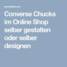 selber designen converse chucks im shop selber gestalten oder selber