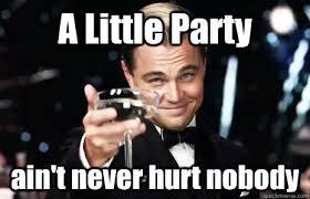 Gatsby Meme - a little party ain t never hurt nobody jay gatsby quickmeme