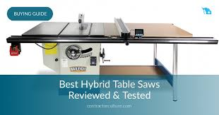 table saw buying guide best hybrid table saws reviewed in 2018 contractorculture