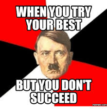 Your The Best Meme - when you try your best but you don t succeed com when you try