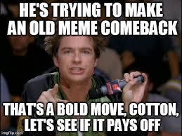 Comeback Memes - this meme needs a comeback imgflip
