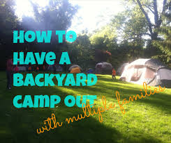 how to have a backyard camp out with multiple families fun on a