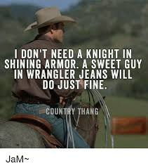 Meme Wrangler - don t need a knight in shining armor a sweet guy in wrangler jeans
