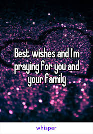 wishes and i m praying for you and your family
