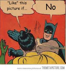 Facebook Likes Meme - when someone asks for a facebook like the meta picture