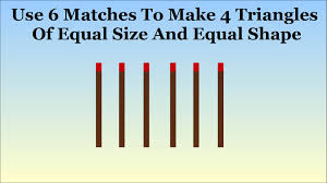 hard riddle can you make 4 triangles from 6 matches surprising
