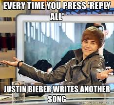 Reply All Meme - every time you press reply all justin bieber writes another song