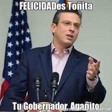 Meme Alejandro Garcia Padilla - felicidades toita tu gobernador agapito meme de alejandro garcia