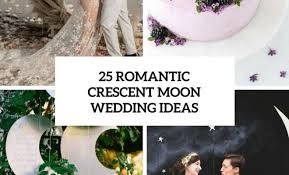 25 crescent moon wedding ideas wedding