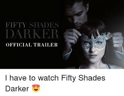 Shade Memes - fifty shades darker official trailer i have to watch fifty shades