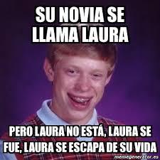 Memes De Laura - meme bad luck brian su novia se llama laura pero laura no est磧
