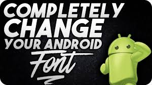 how to change the font on android how to change your font on android no root