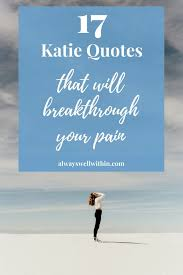 17 powerful byron katie quotes that will breakthrough your pain
