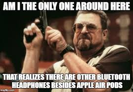 Bluetooth Meme - getting real tired of all this controversy imgflip
