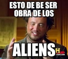 Aliens Meme - esto de be ser obra de los ancient aliens meme on memegen
