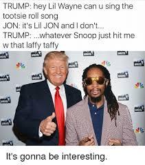 Lil Wayne Memes - trump hey lil wayne can u sing the tootsie roll song jon it s lil