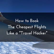 How to book the cheapest flights like a quot travel hacker quot mouse