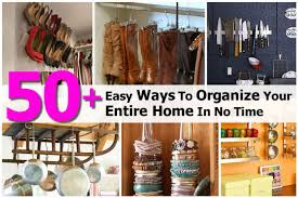 how to organize your house 50 easy ways to organize your entire home in no time