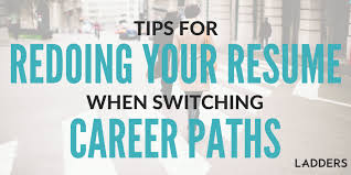 Resume Changing Careers Tips For Redoing Your Resume When Switching Career Paths Ladders