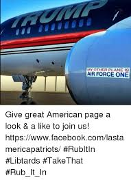 Air Force One Meme - my other plane is air force one give great american page a look a