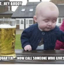 Hey Buddy Meme - lhey buddy luarter now callsomeonewho gives hey buddy meme on me me