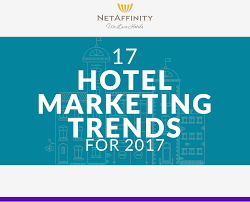 infographic 17 hotel marketing trends for 2017 net affinity