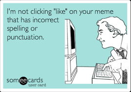 Punctuation Meme - i m not clicking like on your meme that has incorrect spelling or