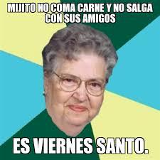 Meme Viernes - search a meme mijito no coma carne y no salga con sus amigos es