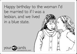 Lesbian Birthday Meme - happy birthday to the woman i d be married to if i was a lesbian