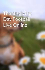 thanksgiving day football live denialhaytt wattpad